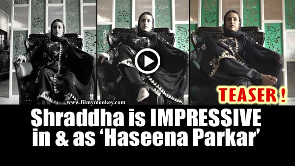 Haseena Parkar TEASER: Pretty Shraddha Kapoor as the Crime Lord will leave you impressed!